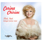 Corina Chiriac - Hai, hai langa mine stai